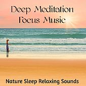 Deep Meditation Focus Music - Nature Sleep Relaxing Sounds to Improve Concentration and Chakra Healing by Sounds of Nature White Noise for Mindfulness Meditation and Relaxation BLOCKED