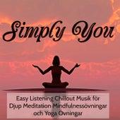 Simply You- Easy Listening Chillout Musik för Djup Meditation Mindfulnessövningar och Yoga Övningar by Various Artists