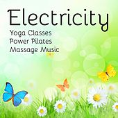 Electricity - Yoga Classes Power Pilates Massage Music with Relaxing Lounge Chillout Sounds by Various Artists