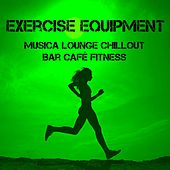 Exercise Equipment - Musica Lounge Chillout Bar Café Fitness Motivazionale per Palestra a Casa Scheda Allenamento by Cafe Chillout de Ibiza