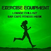Exercise Equipment - Lounge Chillout Bar Café Fitness Musik för Funktionell Träningsövningar by Cafe Chillout de Ibiza