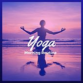 Yoga Morning Routine – 30 New Age Yoga Songs for Your Morning Yoga Practice, Relaxing Background Meditation Music for Hatha Yoga and Kundalini, Soft Chakra Healing Sounds by Relaxation Meditation Yoga Music Masters