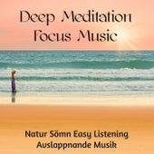 Deep Meditation Focus Music - Natur Sömn Easy Listening Avslappnande Musik för Andlig och Healing Mindfulnessträning by Sounds of Nature White Noise for Mindfulness Meditation and Relaxation BLOCKED