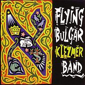 The Flying Bulgar Klezmer Band by Flying Bulgar Klezmer Band
