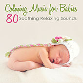 Calming Music for Babies – 80 Soothing Relaxing Sounds for Baby Sleep & Toddlers Sweet Dreams by Various Artists