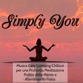 Simply You - Musica Easy Listening Chillout per una Profonda Meditazione Potere della Mente e Allenamento Fisico by Various Artists