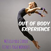 Out of Body Experience - Música para Correr Fitness Personal Trainer Yoga Workout com Sonidos Deep House Reggaeton by Ibiza Fitness Music Workout