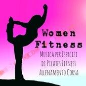 Women Fitness - Musica per Esercizi di Pilates Fitness Allenamento Corsa con Suoni Lounge Chill New Age by Fitness Chillout Lounge Workout