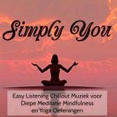 Simply You - Easy Listening Chillout Muziek voor Diepe Meditatie Mindfulness en Yoga Oefeningen by Various Artists