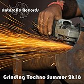 Grinding Techno: Summer 2k16 by Various Artists