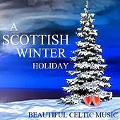 A Scottish Winter Holiday: Beautiful Celtic Music by Various Artists