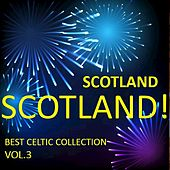 Scotland! Scotland! Best Celtic Collection, Vol.3 by Various Artists