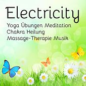 Electricity - Yoga Übungen Meditation Chakra Heilung Massage-Therapie Musik mit Lounge Chill Entspannung Klänge by Various Artists