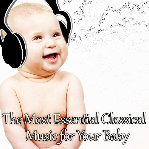 The Most Essential Classical Music for Your Baby: Mozart for Babies, Kids and Toddlers, Effect Lullabies by Baby Mozart Orchestra