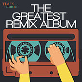 The Greatest Remix Album by Various Artists