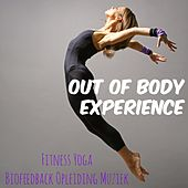 Out of Body Experience - Fitness Personal Trainer Yoga Biofeedback Opleiding Muziek, Deep House Reggaeton Klanken by Ibiza Fitness Music Workout