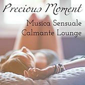 Precious Moment - Musica Sensuale Calmante Lounge per Training Autogeno e Dolce Pausa by Various Artists