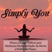 Simply You - Música Lounge Chillout para Meditação Profunda Poder da Mente e Exercicios Fisicos by Various Artists