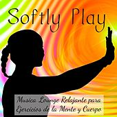 Softly Play - Musica Lounge Chill Relajante para Ejercicios de la Mente y Cuerpo, Salud y Bienestar Solución de Problemas by Ibiza Fitness Music Workout