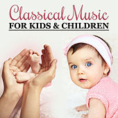 Classical Music for Kids & Children – Ultimate Collection, Famous Composers for Baby, Einstein Effect von Various Artists