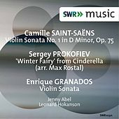 Saint-Saëns: Violin Sonata No. 1 - Prokofiev: Cinderella: The Winter Fairy - Granados: Violin Sonata by Jenny Abel