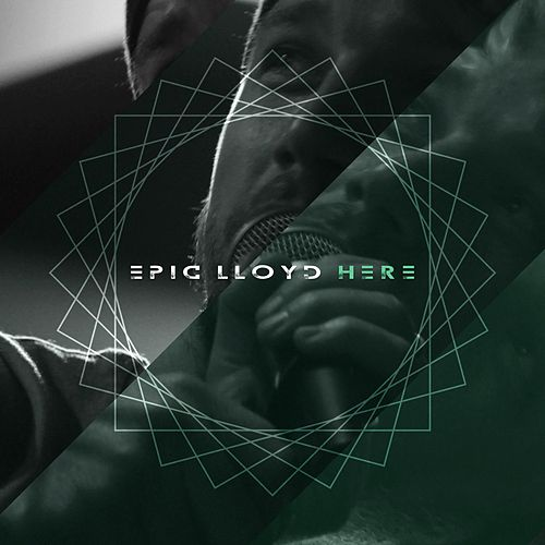Here by Epiclloyd