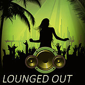 Lounged Out – Chill Out Lifestyle Music by Deep Lounge