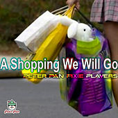 A Shopping We Will Go by Peter Pan Pixie Players