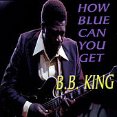 How Blue Can You Get by B.B. King