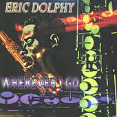 Wherever I Go by Eric Dolphy