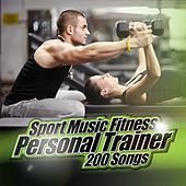 Sport Music Fitness Personal Trainer: 200 Songs by Various Artists