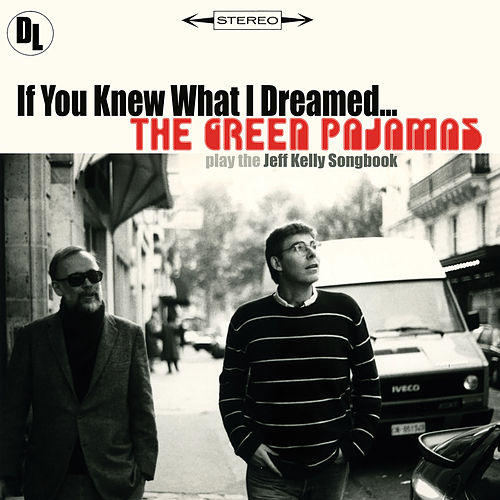 If You Knew What I Dreamed ... The Green Pajamas Play the Jeff Kelly Songbook by The Green Pajamas