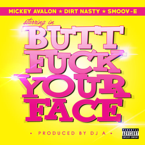 Butt Fuck Your Face by Smoov-e