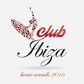 Club Ibiza House Sounds by Various Artists