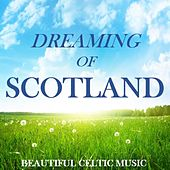 Dreaming of Scotland: Beautiful Celtic Music by Various Artists
