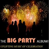 The Big Party Album!: Uplifting Music of Celebration by Various Artists