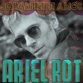 Solamente Adiós by Ariel Rot