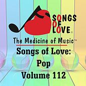 Songs of Love: Pop, Vol. 112 by Various Artists