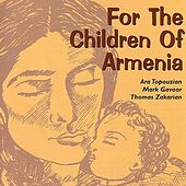 For The Children Of Armenia by Ara Topouzian