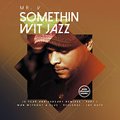 Somethin' Wit' Jazz: 10 Year Anniversary Remixes, Pt. 1 by Mr. V