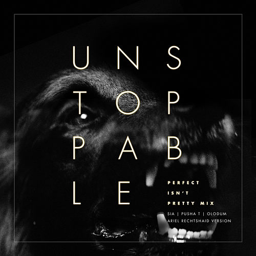 Unstoppable (Perfect Isn't Pretty Mix - Ariel Rechtshaid Version) by Sia