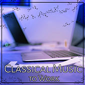 Classical Music to Work: Famous Composers to Reduce Stress in Office, Inspirational and Mood Music by Rosa Aldrovandi
