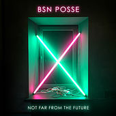 Not Far from the Future by BSN Posse