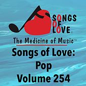 Songs of Love: Pop, Vol. 254 by Various Artists