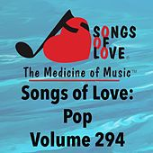 Songs of Love: Pop, Vol. 294 von Various Artists