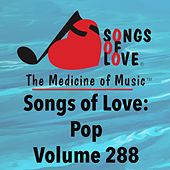 Songs of Love: Pop, Vol. 288 von Various Artists