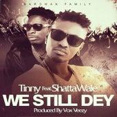 We Still Dey (feat. Shatta Wale) by Tinny