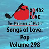Songs of Love: Pop, Vol. 298 von Various Artists