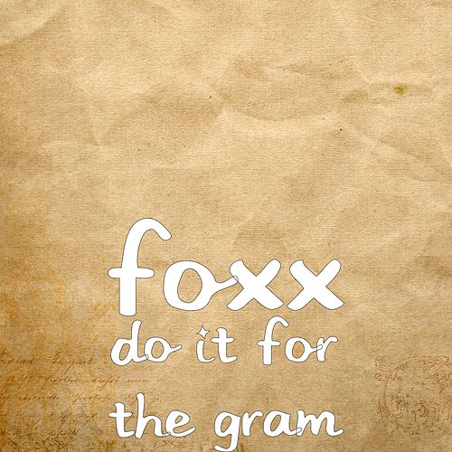 Do It for the Gram by Foxx
