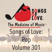 Songs of Love: Pop, Vol. 301 by Various Artists